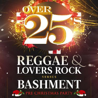 Over 25's - Reggae & Lovers Rock vs Bashment