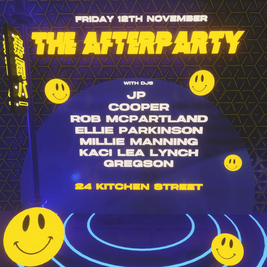 THE AFTERPARTY // 12TH NOVEMBER // 24 KITCHEN STREET