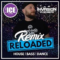 Invasion Club Nights Presents Remix Reloaded @Club ICE
