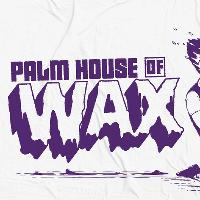 Palm House of Wax