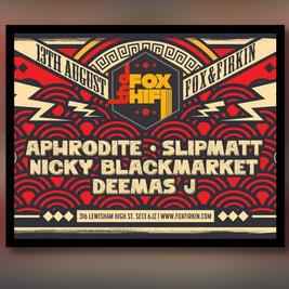 Fox HiFi presents: DJ Aphrodite, Nicky Blackmarket, Uncle Dugs