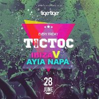 Tic Toc at Tiger Ibiza v Ayia Napa Party