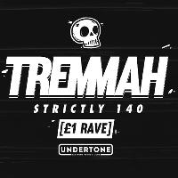 Tremmah: Strictly 140 - £1 Rave