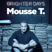 Brighter Days present Mousse T, Lil