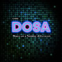 DOSA (Disco On Sunday Afternoon) 4-10pm. Must be seated by 5pm