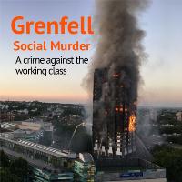 Grenfell Fire—Social Murder: A crime against the working class
