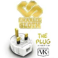 Charlie Sloth ? The Plug Tour powered by VK