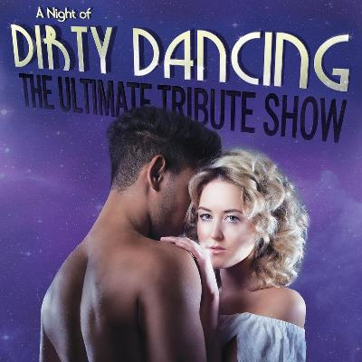 NIGHT OF DIRTY DANCING | Town Hall Loughborough | Sat 30th ...