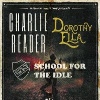 Charlie Reader // Dorothy Ella // School for the Idle