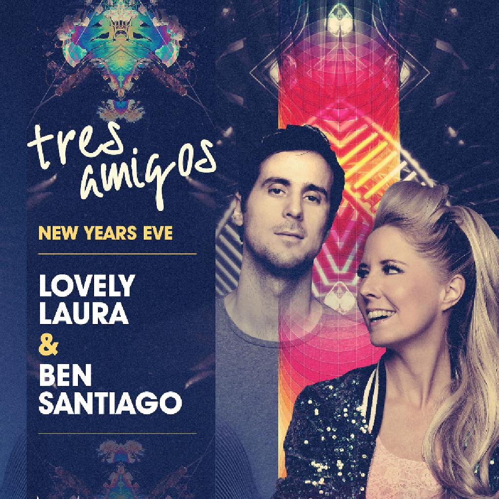 Tres Amigos NYE with Lovely Laura & Ben Santiago