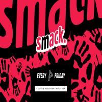Smack. Fridays