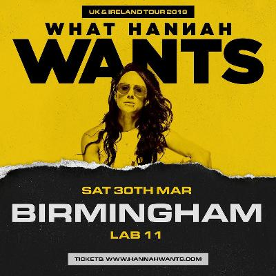 Hannah Wants UK & Ireland Tour (Birmingham)