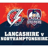 Lancashire Lightning v Northants Steelbacks