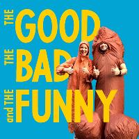 The Good, The Bad & The Funny