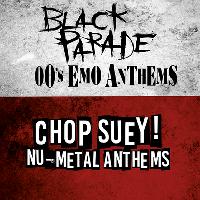 Black Parade - 00s Emo Anthems & Chop Suey! Nu-Metal Anthems