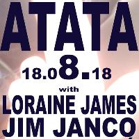 ATATA #4 with Loraine James and Jim Janco