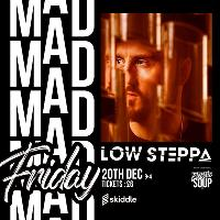 Mad Friday with Low Steppa