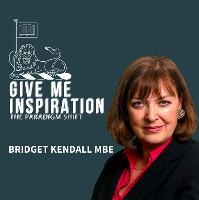 Give me Inspiration! the Paradigm Shift with Bridget Kendall MBE