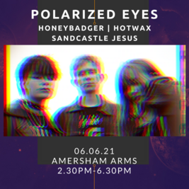 Polarized Eyes,Honeybadger,Hotwax, Sandcastle Jesus, All ages