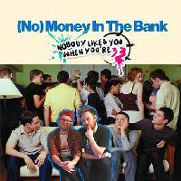 No) Money In The Bank - Nobody Likes You When You