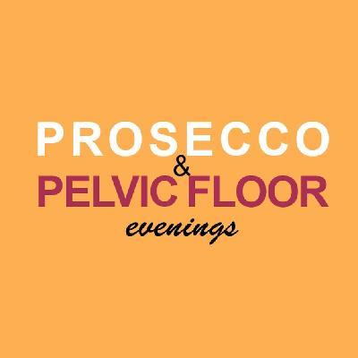 Prosecco and Pelvic Floor Evening