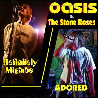 Oasis VS Stone Roses (tribute Definitly Mightbe/Adored)