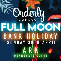 Orderly Conduct Present : Full Moon Bank Holiday