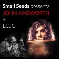 John Ainsworth + LCJC - Small Seeds, Huddersfield