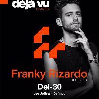 Deja vu presents Franky Rizardo + more TBA