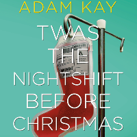 Adam Kay – Twas The Nightshift Before Christmas