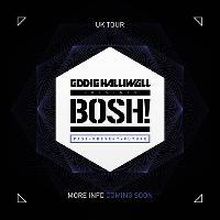 Goodgreef & Eddie Halliwell presents BOSH! Mad Friday!
