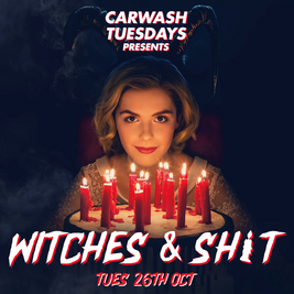 Carwash Tuesdays Witches & Shi*t!