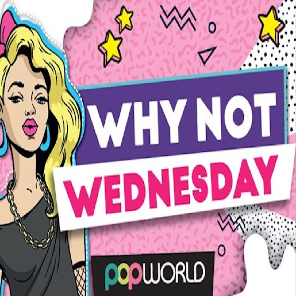Why Not?!? Wednesday