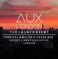 Aux London - The Launch Event - Tropical and Melodic House DJs