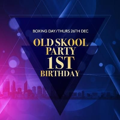 Old Skool Party 1st Birthday Boxing Day Special
