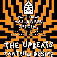 Raze The Dead Halloween Special : The Upbeats + Tantrum Desire