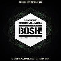 Goodgreef & Eddie Halliwell presents BOSH!