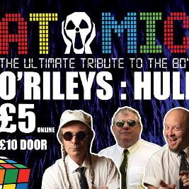 Atomic 80's Live at O'Rileys Hull Tickets   ORILEYS LIVE MUSIC VENUE Hull    Sat 6th June 2020 Lineup