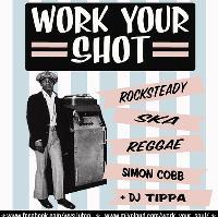 Work Your Shot- Guest, DJ Tippa! Vintage Ska & Reggae Night