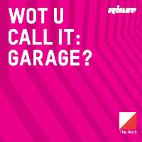Rinse FM: Wot U Call It? Garage