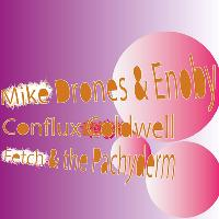 Mike Drones & Enoby / Conflux Coldwell / Fetch and the Pachyderm