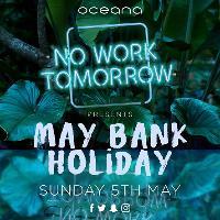 No Work Tomorrow presents MAY BANK HOLIDAY