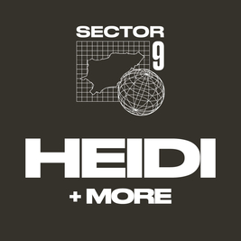 Sector 9 presents Heidi & more