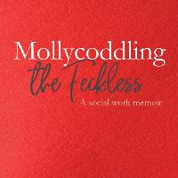 Launch: Mollycoddling the Feckless by Alistair Findlay