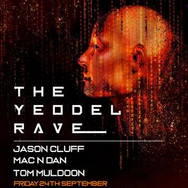 Yeodel Freshers Rave w/ Jason Cluff Mac N Dan Tom Muldoon