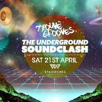 Trouv? Grooves Pres The Underground Soundclash 21st April 18