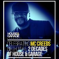 MC Creeds Birthday & Celebrating 2 Decades of House & Garage