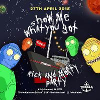 Show Me What You Got - Rick & Morty Party!