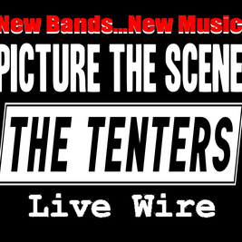 New Bands -New Music-The Tenters + Picture The Scene+ Livewire