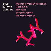 Machine Woman presents: Cera Khin, Izzy Bolt, Loraine James